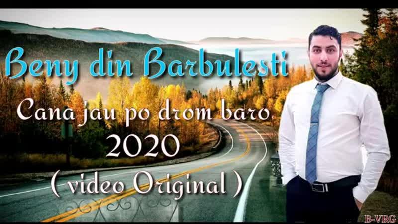 Beny din Barbulesti-Cana jau po drom baro 2020 (video💯Original).mp4
