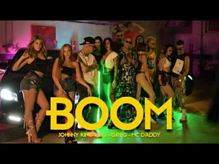 Johnny King & KG & Greg & Mc Daddy - BOOM (Official Video 2020)