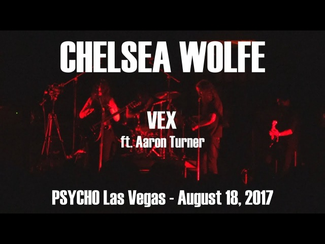 Chelsea Wolfe - VEX ft. Aaron Turner (SUMAC, ISIS) - LIVE - Psycho Las Vegas Festival AUG 18, 2017