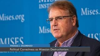 Political Correctness as Misesian Destructionism   Thomas J. DiLorenzo