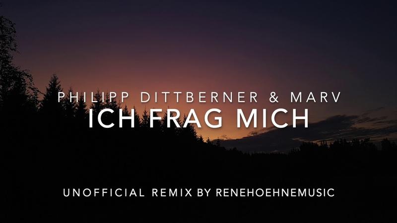 Ich Frag Mich (Remix) - Philipp Dittberner und Marv (unofficial remix by Rene Hoehne)