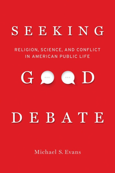 Seeking Good Debate-Religion, Science, and Conflict in American Public Life