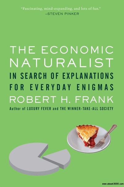 The Economic Naturalist In Search of Explanations for Everyday Enigmas