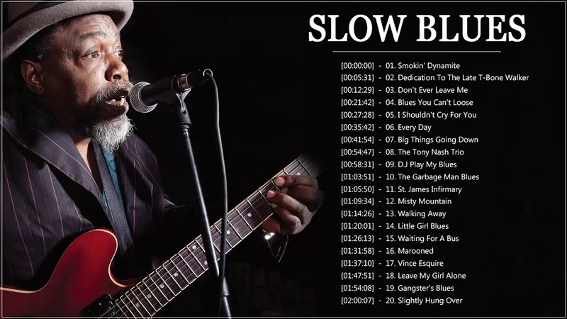 Best Slow Blues Compilation Best Slow Blues Of All Time