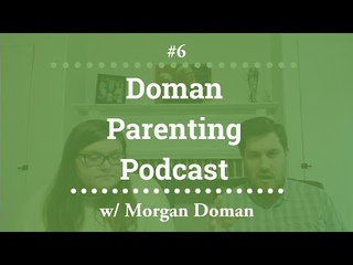 Doman Parenting Podcast #6 - w/Morgan Doman - Behind Every Great Mom is a Great Woman