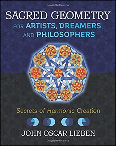 Sacred Geometry for Artists, Dreamers, and Philosophers Secrets of Harmonic Creation