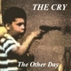 The Cry - The Other Day