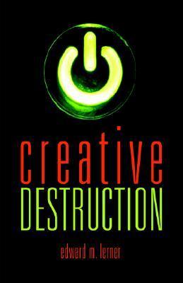 Creative Destruction - Edward M. Lerner