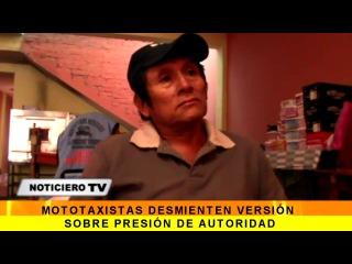 14-05-2014 MOTOTAXISTAS DESMIENTEN VERSIÓN SOBRE PRESIÓN DE AUTORIDAD