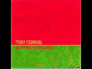 Tony Conrad - Pythagoras, Refusing To Cross The Bean Field At His Back
