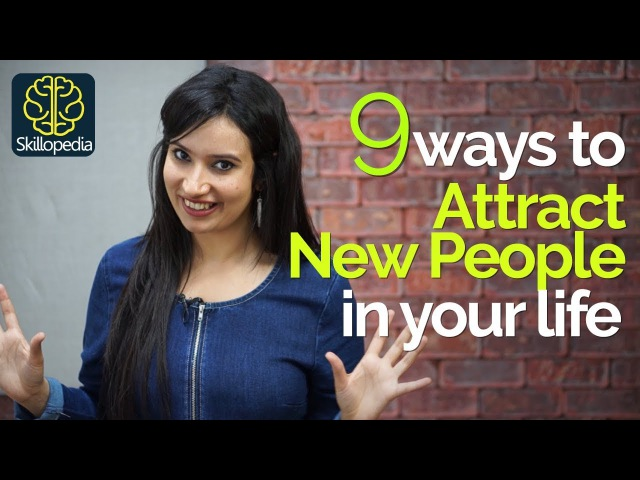 9 Ways to Attract New People in your Life | Soft skills Personality Development tips - Skillopedia