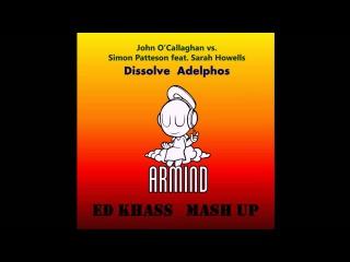 John O'Callaghan, Simon Patterson feat. Sarah Howells - Dissolve Adelphos (Ed Khass MashUp)