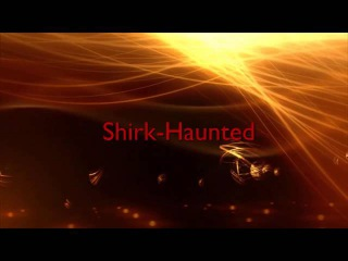 Shirk-Haunted