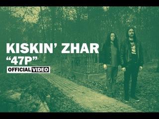 Kiskin' Zhar - 47P [OFFICIAL VIDEO]