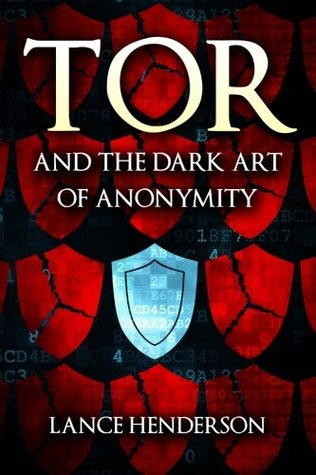 Tor and the Dark Art of Anonymity: How to Be Invisible from NSA Spying - Lance Henderson