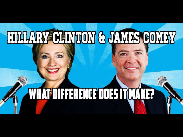 Hillary Clinton James Comey What Difference Does It Make