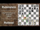 Partite Commentate di Scacchi 08- Rotlewi vs Rubinstein - Una Combinazione Superba - 1907