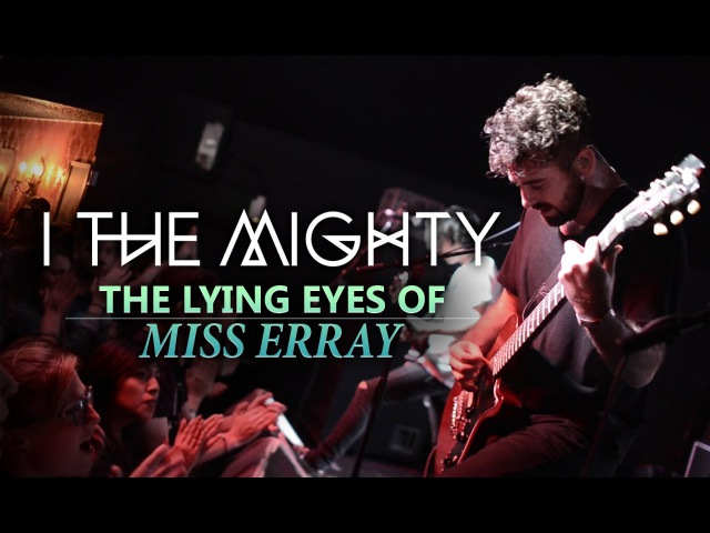 I The Mighty - The Lying Eyes of Miss Erray Dissonants Tour