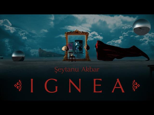 IGNEA — Şeytanu Akbar (Official Video)