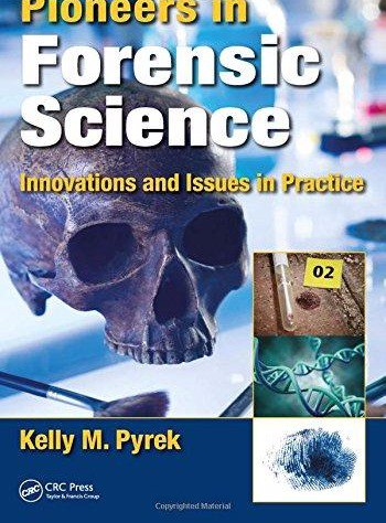 Pioneers in Forensic Science Innovations and Issues in Practice