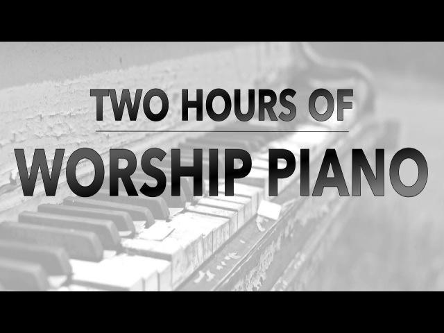 Two Hours of Worship Piano Hillsong Elevation Bethel Jesus Culture Passion Kari Jobe