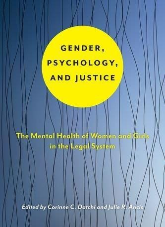Gender, Psychology, and Justice The Mental Health of Women and Girls in the Legal System