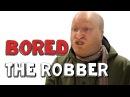 The Robber - Bored Ep 18 | Viva La Dirt League (VLDL)