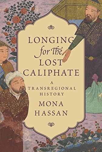 Mona Hassan - Longing for the Lost Caliphate