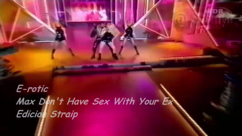 E-rotic - Max Dont Have Sex With Your Ex (Live (Widescreen - 16_9) [720p]