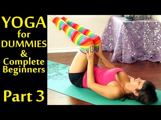 Yoga For Dummies Complete Beginners Part 3 Weight Loss Stomach Fat Burning