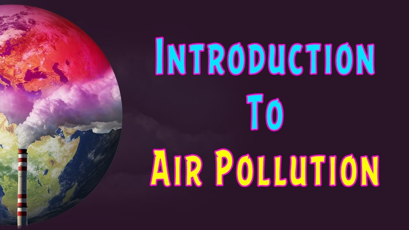 Introduction To Air Pollution Outdoor Indoor Air Pollution LetsTute