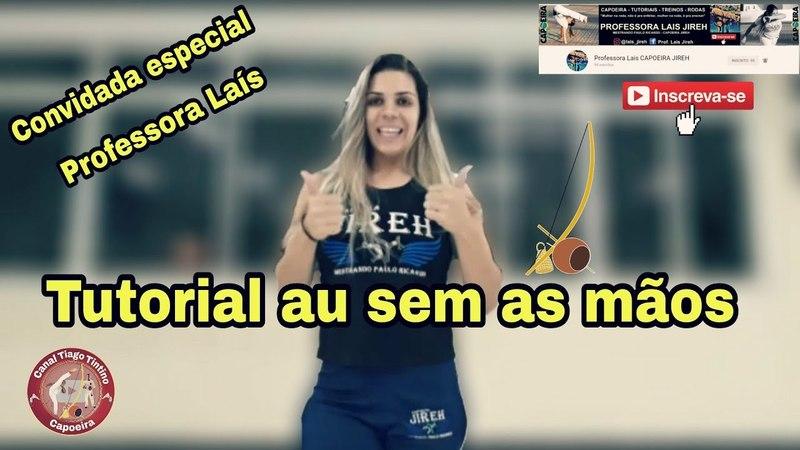 Tutorial au sem as mãos / Convidada especial professora Laís / Capoeira