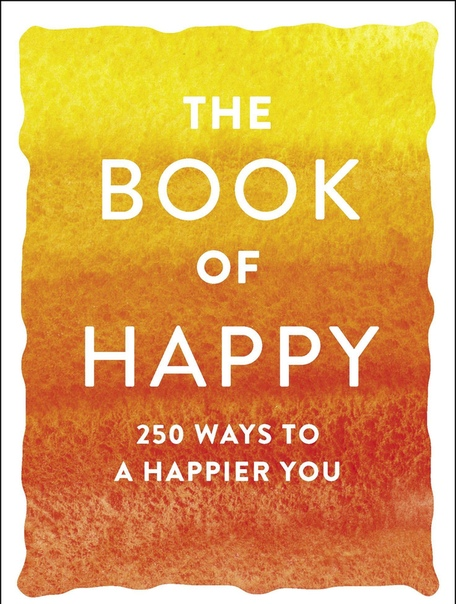 The Book of Happy 250 Ways to a Happier You