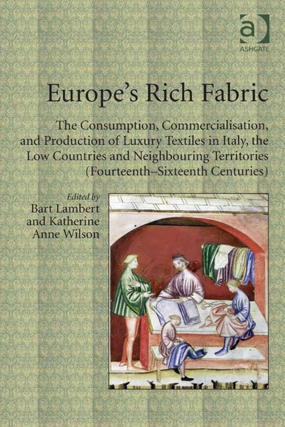 Europe's Rich Fabric  The Consumption, Commercialisation, and Production of Luxury Textiles