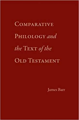 Barr James. Comparative Philology and the Text of the Old Testament