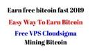 Earn free bitcoin fast 2019   Easy Way To Earn Bitcoin   Free VPS Cloudsigma Mining Bitcoin.