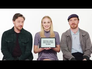 English, Scottish and Irish Slang with Sophie Turner, James McAvoy and Michael Fassbender