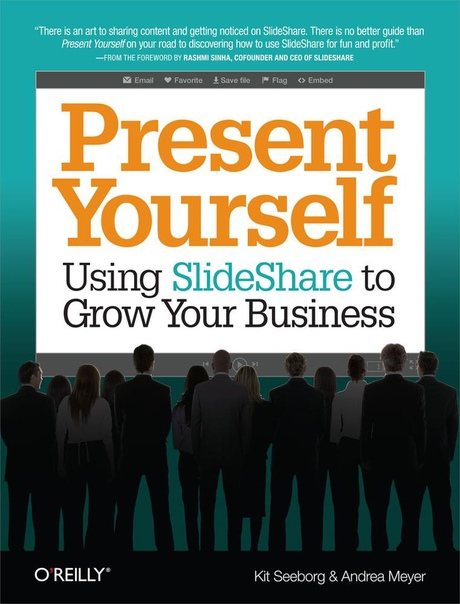 Present Yourself Using SlideShare to Grow Your Business by Kit Seeborg, Andrea Meyer
