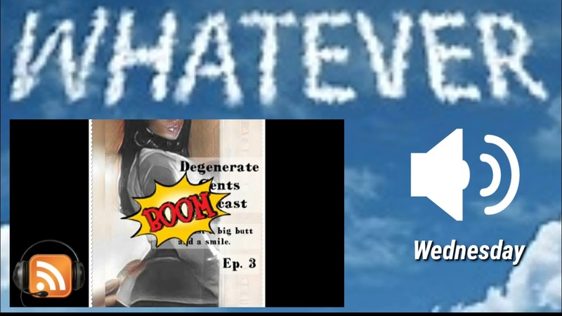 Whatever Wednesday Podcast time with Degenerate Gents Podcast
