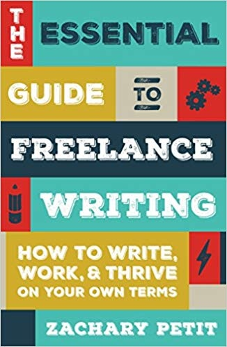 The Essential Guide to Freelance Writing How to Write- Work- and Thrive on Your Own Terms