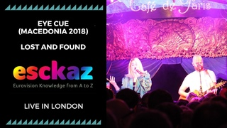 ESCKAZ in London: Eye Cue - Macedonia 2018 - Lost and Found (at London Eurovision Party 2019)