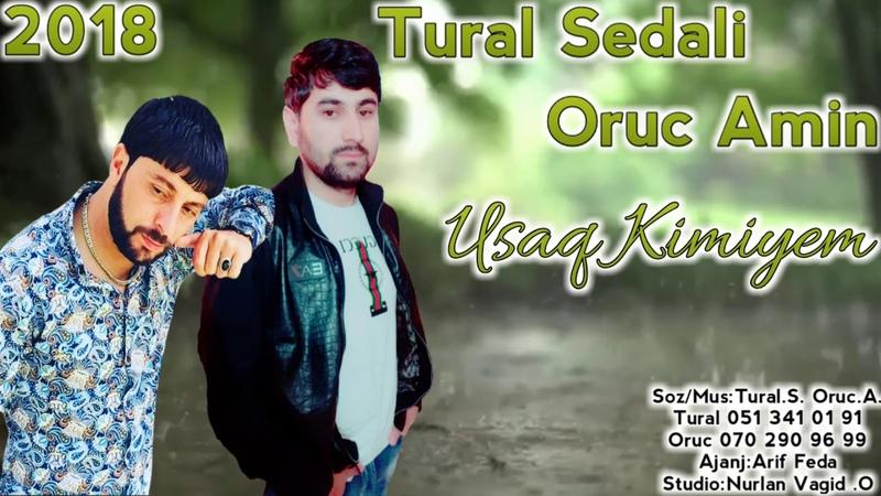 Tural Sedali Ft Oruc Amin - Usaq Kimiyem 2018