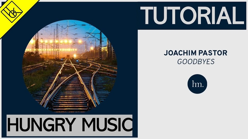 How to make a track for HUNGRY MUSIC | Influenced by Joachim Pastor - Goodbyes