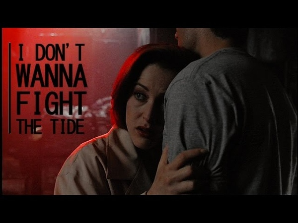 Fox Mulder Dana Scully - I Don't Wanna Fight The Tide