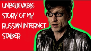 The Unbelievable True Story of my Russian Cyber Stalker! *MUST SEE*