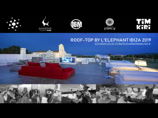 Roof-top by lelephant ibiza 2019 compiled mixed by tim kiri