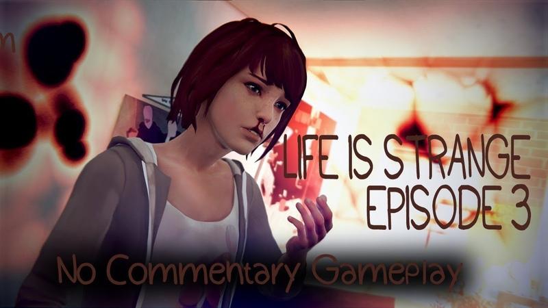Life Is Strange Прохождение ► Эпизод 3 Теория Хаоса ► No Commentary Gameplay