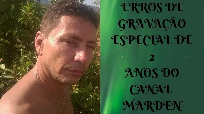 ERROS DE GRAVAÇÃO2 ANOS DE CANAL MARDEN ELLUS
