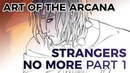 Art of The Arcana: Strangers No More - Part 1