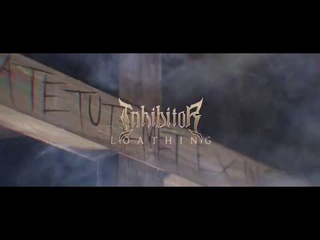 Inhibitor - Loathing (Official Music Video)